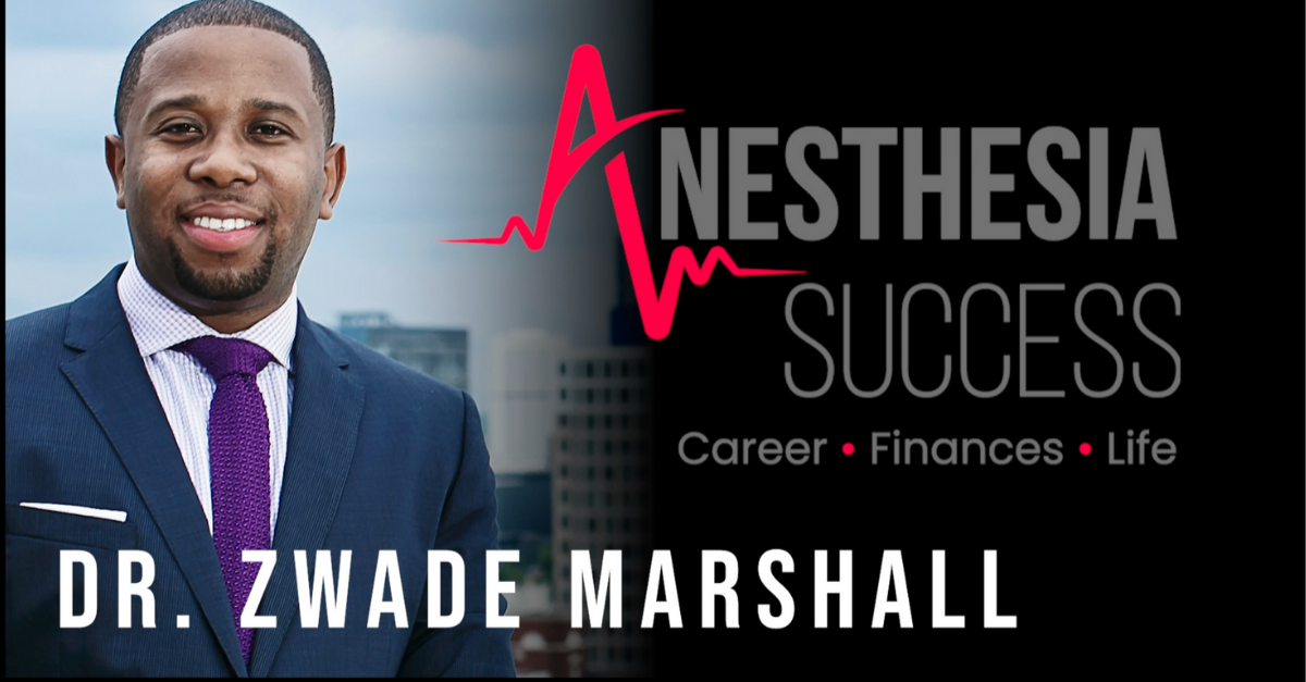 Dr. Zwade Marshall Featured on Anesthesia Success Podcast
