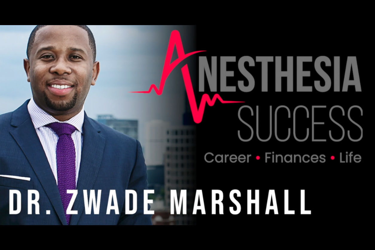 Anesthesia Succes: Career | Finances | Life with Dr. Zwade Marshall